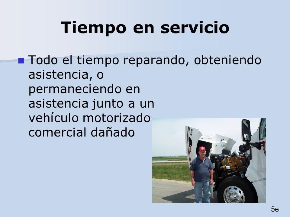 Tiempo en servicio Todo el tiempo reparando, obteniendo asistencia, o permaneciendo en asistencia junto a un vehículo motorizado comercial dañado 5e