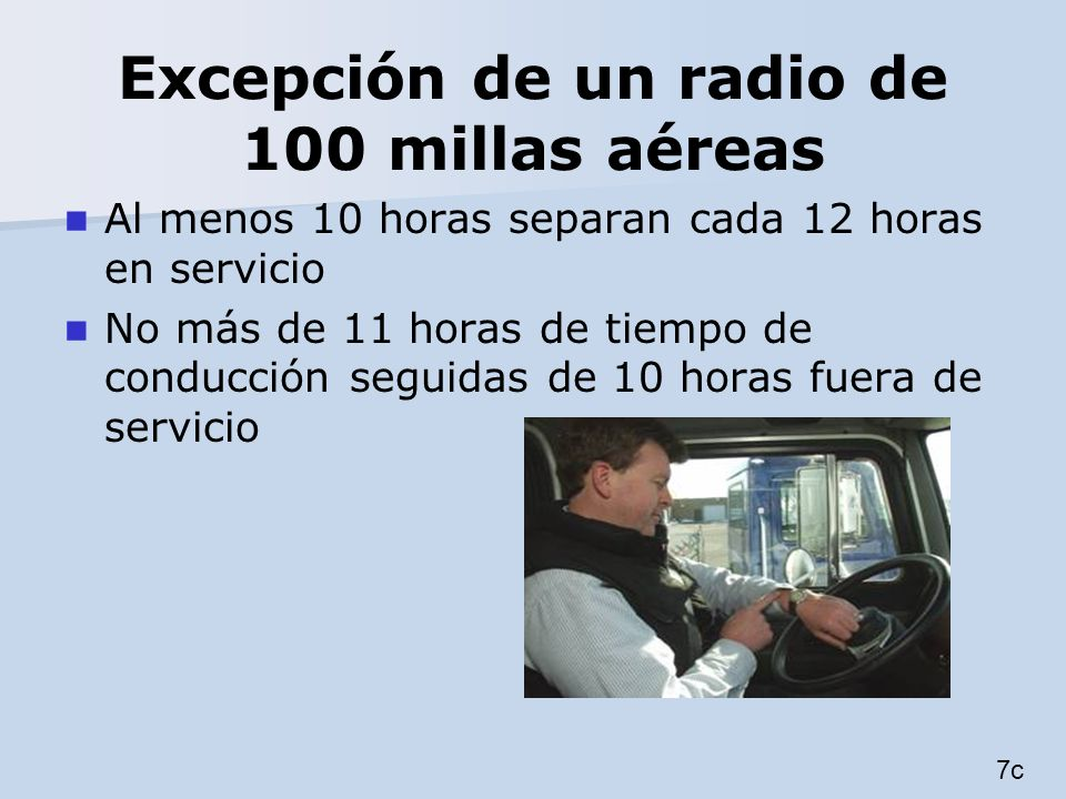 Excepción de un radio de 100 millas aéreas Al menos 10 horas separan cada 12 horas en servicio No más de 11 horas de tiempo de conducción seguidas de