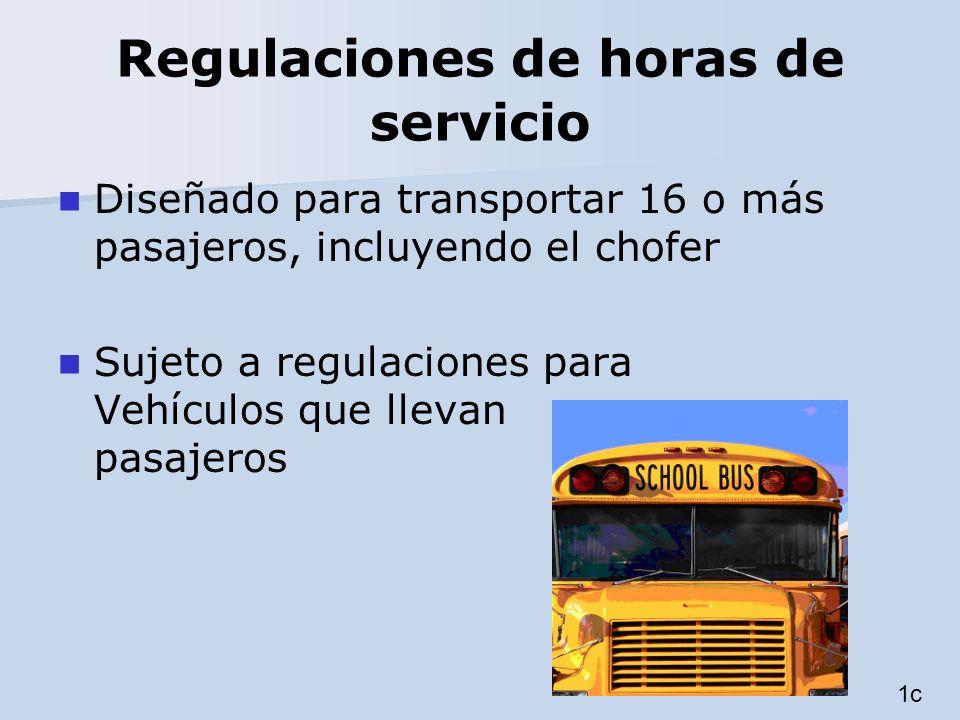 Regulaciones de horas de servicio Diseñado para transportar 16 o más pasajeros, incluyendo el chofer Sujeto a regulaciones para Vehículos que llevan p