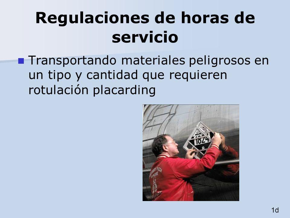 Regulaciones de horas de servicio Transportando materiales peligrosos en un tipo y cantidad que requieren rotulación placarding 1d