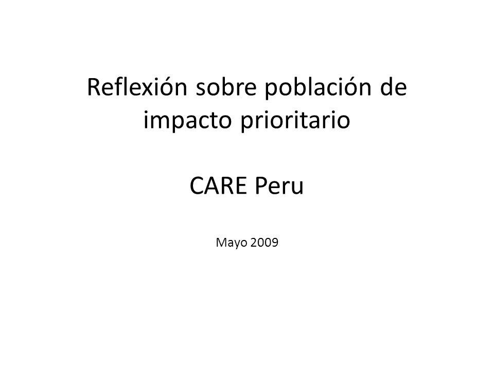 Reflexión sobre población de impacto prioritario CARE Peru Mayo 2009