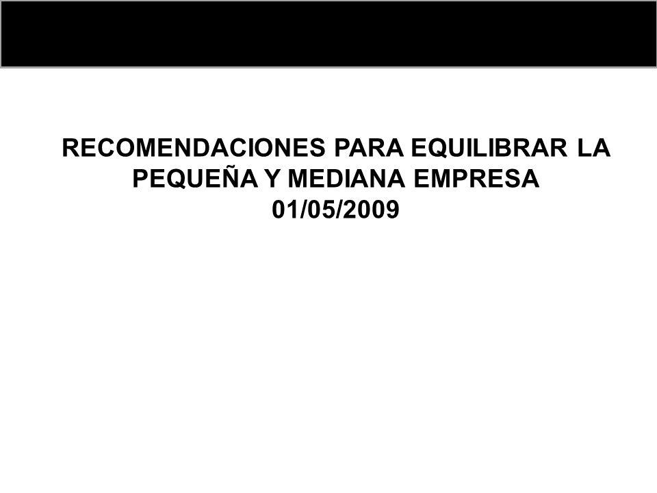 RECOMENDACIONES PARA EQUILIBRAR LA PEQUEÑA Y MEDIANA EMPRESA 01/05/2009