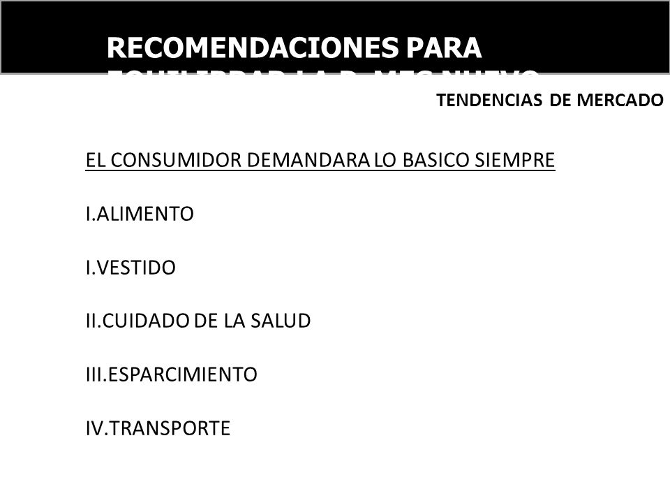 RECOMENDACIONES PARA EQUILIBRAR LA PyMES NUEVO ORDEN FINANCIERO INTERNACIONAL EL CONSUMIDOR DEMANDARA LO BASICO SIEMPRE I.ALIMENTO I.VESTIDO II.CUIDAD