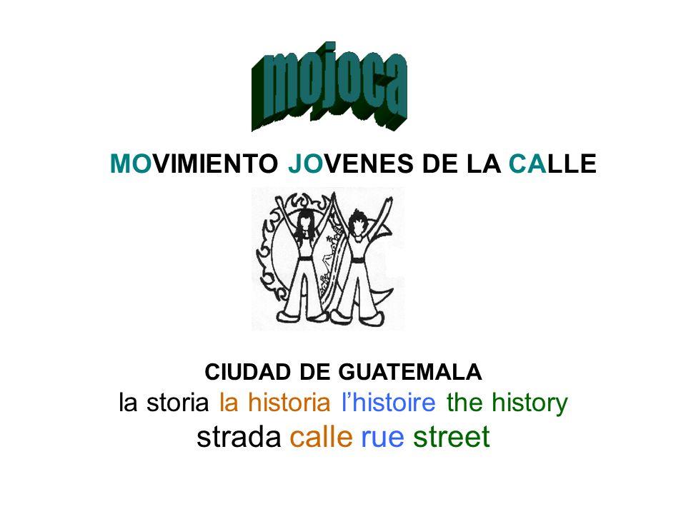 MOVIMIENTO JOVENES DE LA CALLE CIUDAD DE GUATEMALA la storia la historia lhistoire the history strada calle rue street