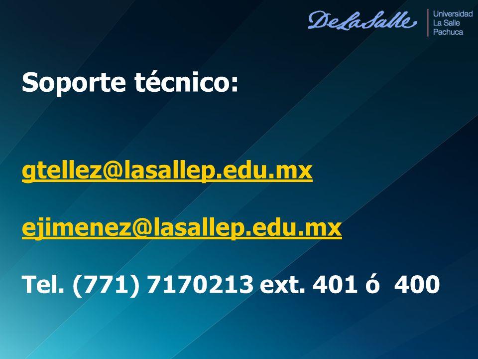 Soporte técnico: gtellez@lasallep.edu.mx ejimenez@lasallep.edu.mx Tel. (771) 7170213 ext. 401 ó 400
