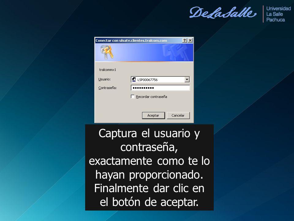 Captura el usuario y contraseña, exactamente como te lo hayan proporcionado. Finalmente dar clic en el botón de aceptar.