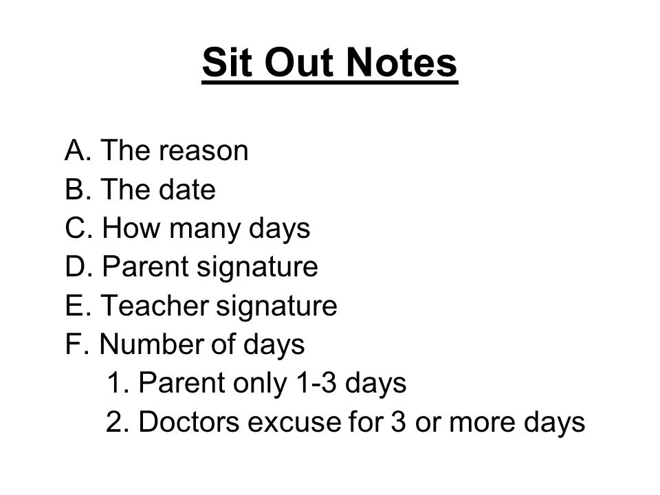 Sit Out Notes A. The reason B. The date C. How many days D. Parent signature E. Teacher signature F. Number of days 1. Parent only 1-3 days 2. Doctors