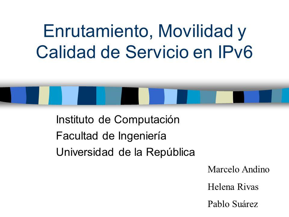 Enrutamiento, Movilidad y Calidad de Servicio en IPv6 Instituto de Computación Facultad de Ingeniería Universidad de la República Marcelo Andino Helen