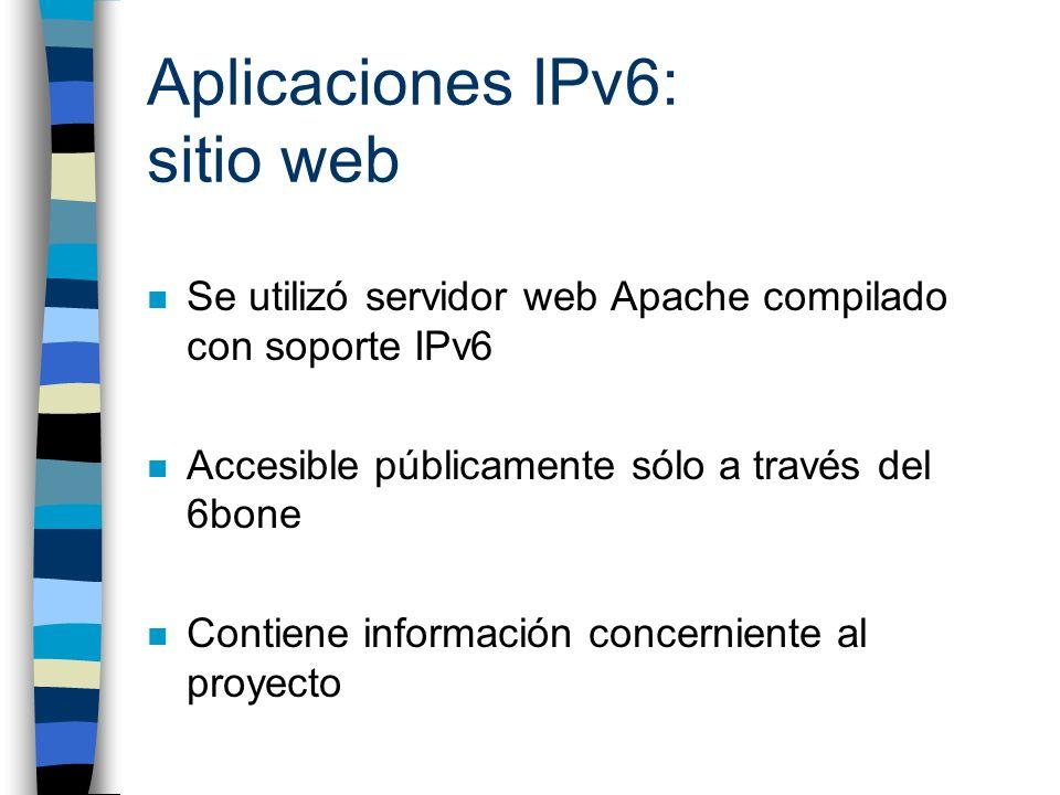 Aplicaciones IPv6: sitio web n Se utilizó servidor web Apache compilado con soporte IPv6 n Accesible públicamente sólo a través del 6bone n Contiene i