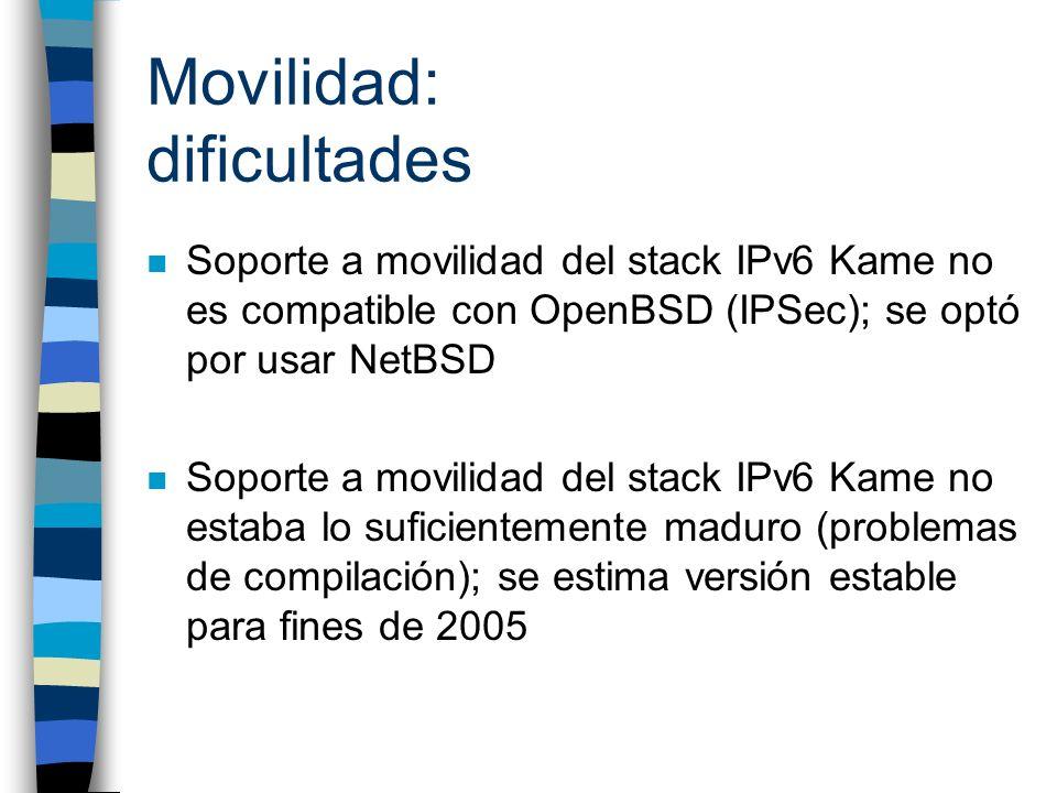 Movilidad: dificultades n Soporte a movilidad del stack IPv6 Kame no es compatible con OpenBSD (IPSec); se optó por usar NetBSD n Soporte a movilidad