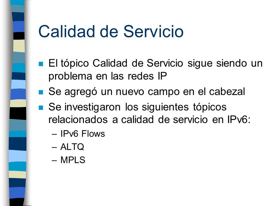 Calidad de Servicio n El tópico Calidad de Servicio sigue siendo un problema en las redes IP n Se agregó un nuevo campo en el cabezal n Se investigaro