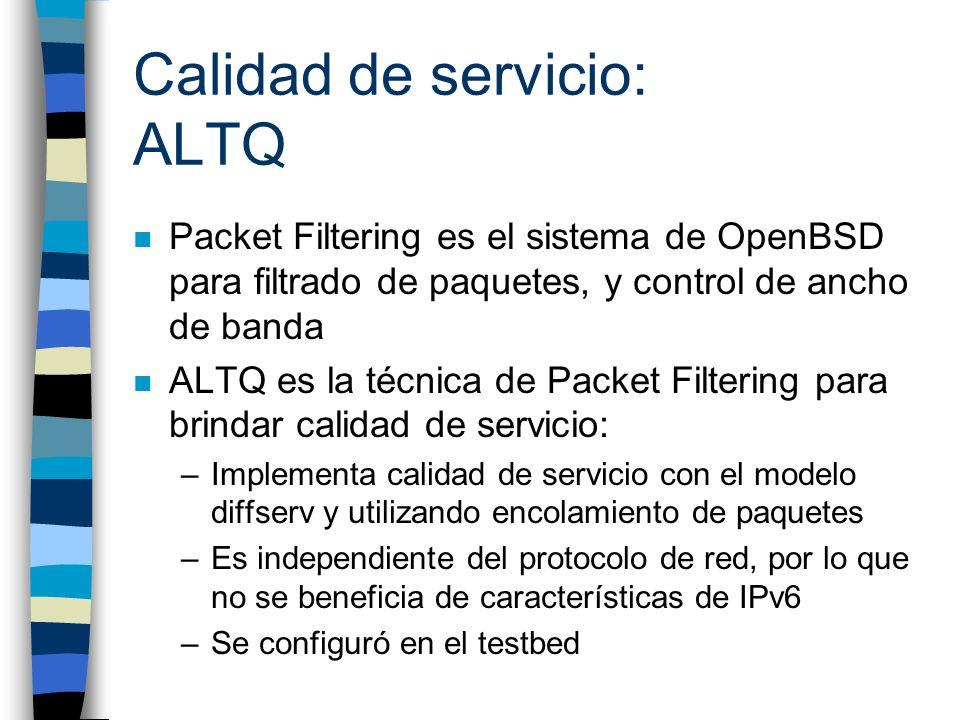 Calidad de servicio: ALTQ n Packet Filtering es el sistema de OpenBSD para filtrado de paquetes, y control de ancho de banda n ALTQ es la técnica de P