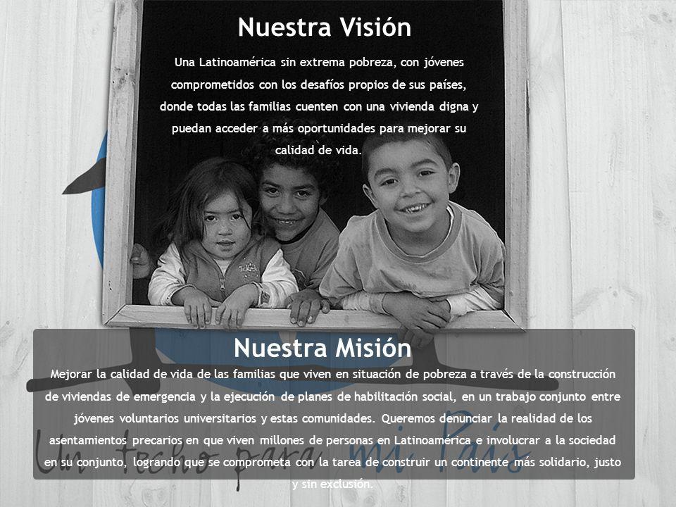 Nuestra Visión Una Latinoamérica sin extrema pobreza, con jóvenes comprometidos con los desafíos propios de sus países, donde todas las familias cuent