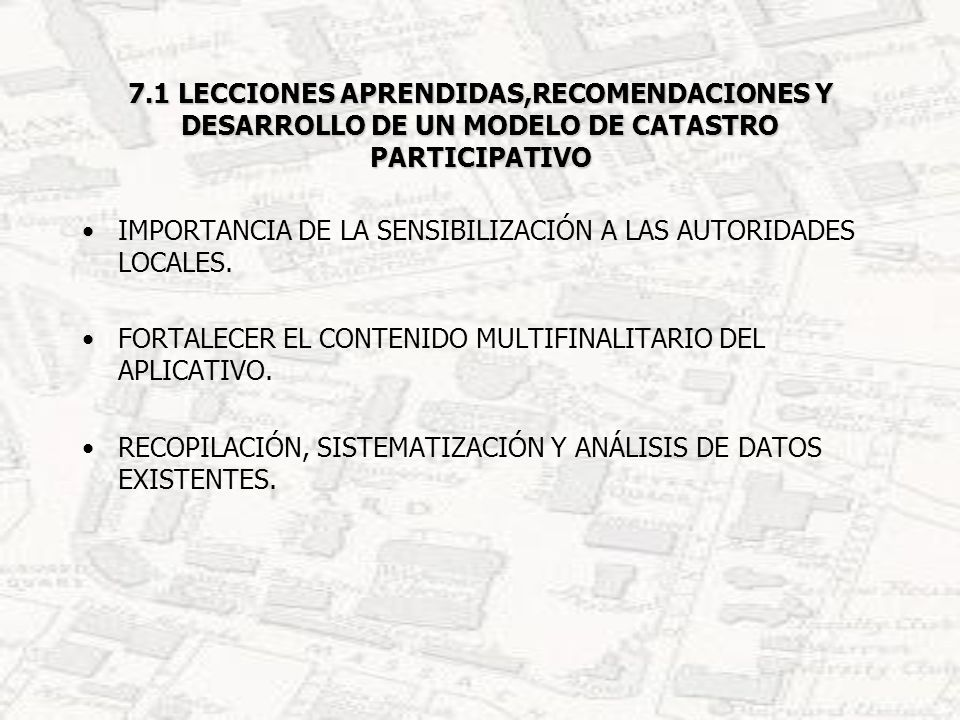 7.1 LECCIONES APRENDIDAS, RECOMENDACIONES Y DESARROLLO DE UN MODELO DE CATASTRO PARTICIPATIVO TÉCNICOS INFORMÁTICOS CON DEDICACIÓN EXCLUSIVA.