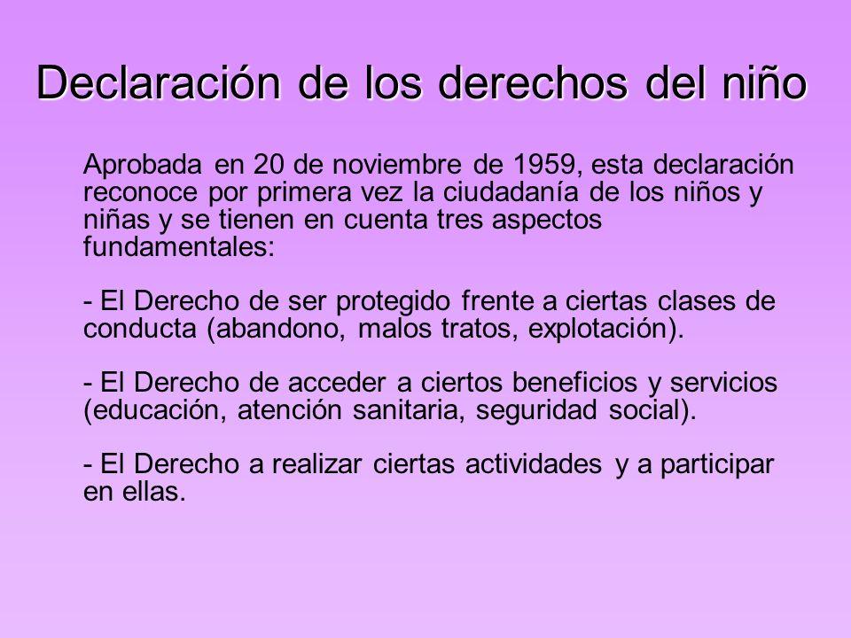 Declaración de los derechos del niño Aprobada en 20 de noviembre de 1959, esta declaración reconoce por primera vez la ciudadanía de los niños y niñas