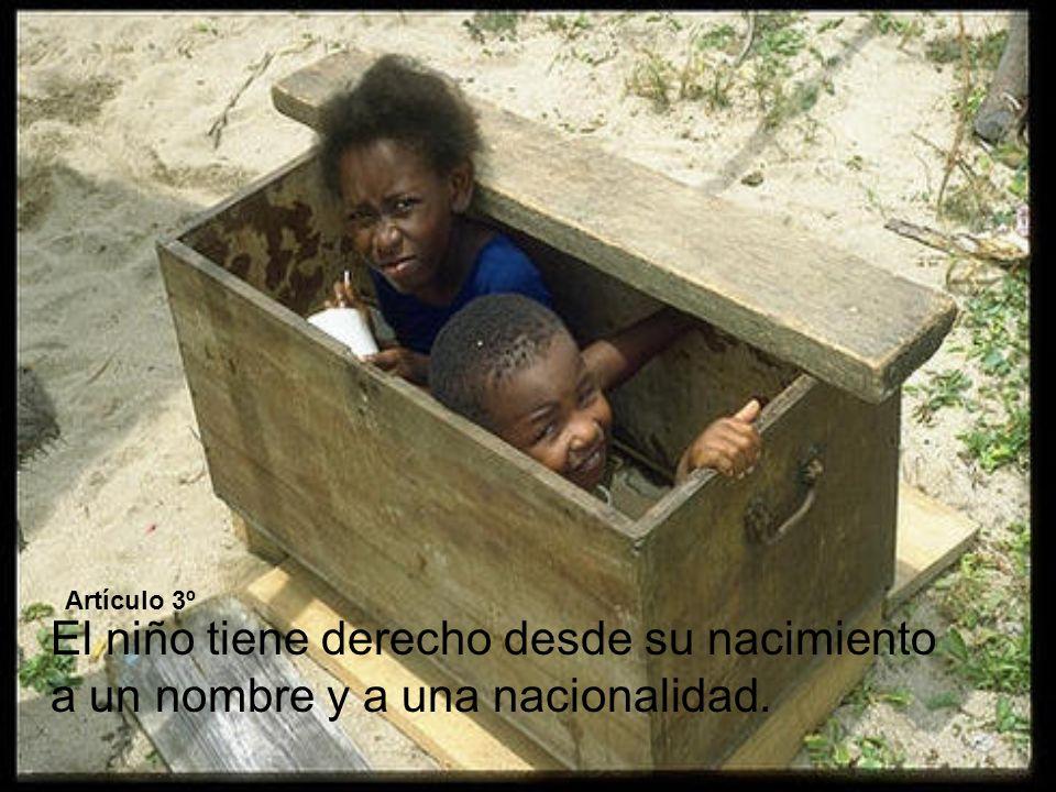 El niño tiene derecho desde su nacimiento a un nombre y a una nacionalidad. Artículo 3º