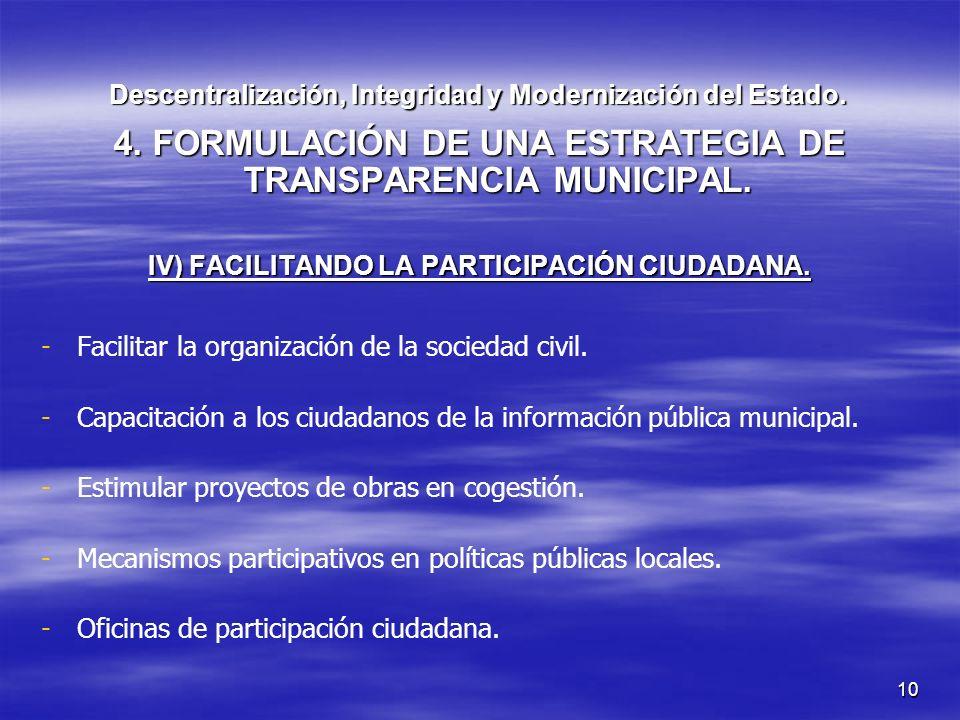 10 Descentralización, Integridad y Modernización del Estado. 4. FORMULACIÓN DE UNA ESTRATEGIA DE TRANSPARENCIA MUNICIPAL. IV) FACILITANDO LA PARTICIPA