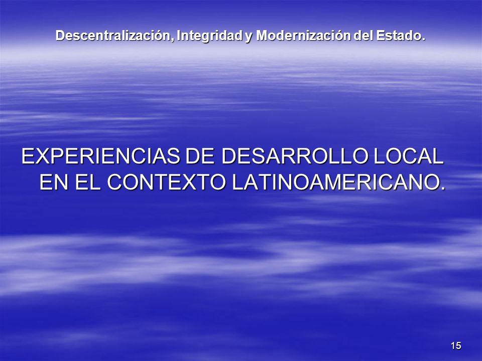 15 Descentralización, Integridad y Modernización del Estado. EXPERIENCIAS DE DESARROLLO LOCAL EN EL CONTEXTO LATINOAMERICANO.
