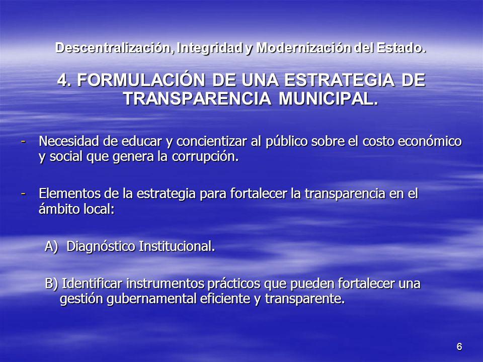 6 4. FORMULACIÓN DE UNA ESTRATEGIA DE TRANSPARENCIA MUNICIPAL. -Necesidad de educar y concientizar al público sobre el costo económico y social que ge