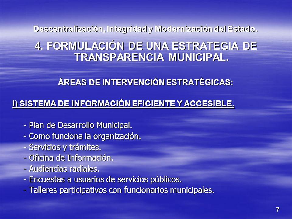7 4. FORMULACIÓN DE UNA ESTRATEGIA DE TRANSPARENCIA MUNICIPAL. ÁREAS DE INTERVENCIÓN ESTRATÉGICAS: I) SISTEMA DE INFORMACIÓN EFICIENTE Y ACCESIBLE. -
