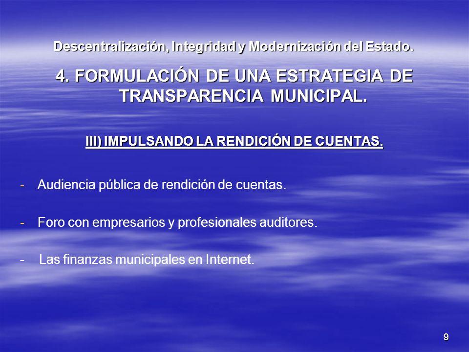 9 Descentralización, Integridad y Modernización del Estado. 4. FORMULACIÓN DE UNA ESTRATEGIA DE TRANSPARENCIA MUNICIPAL. III) IMPULSANDO LA RENDICIÓN