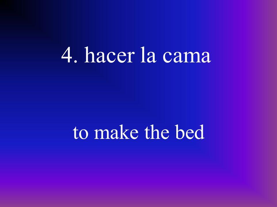 4. hacer la cama to make the bed