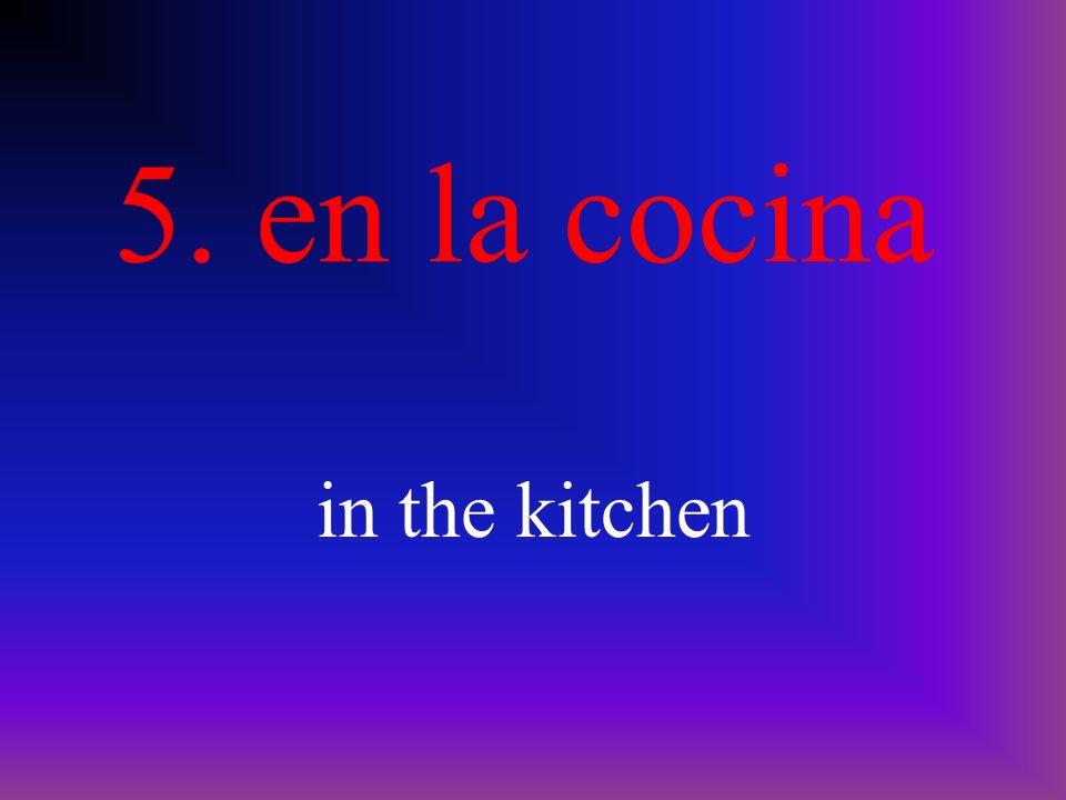 5. en la cocina in the kitchen