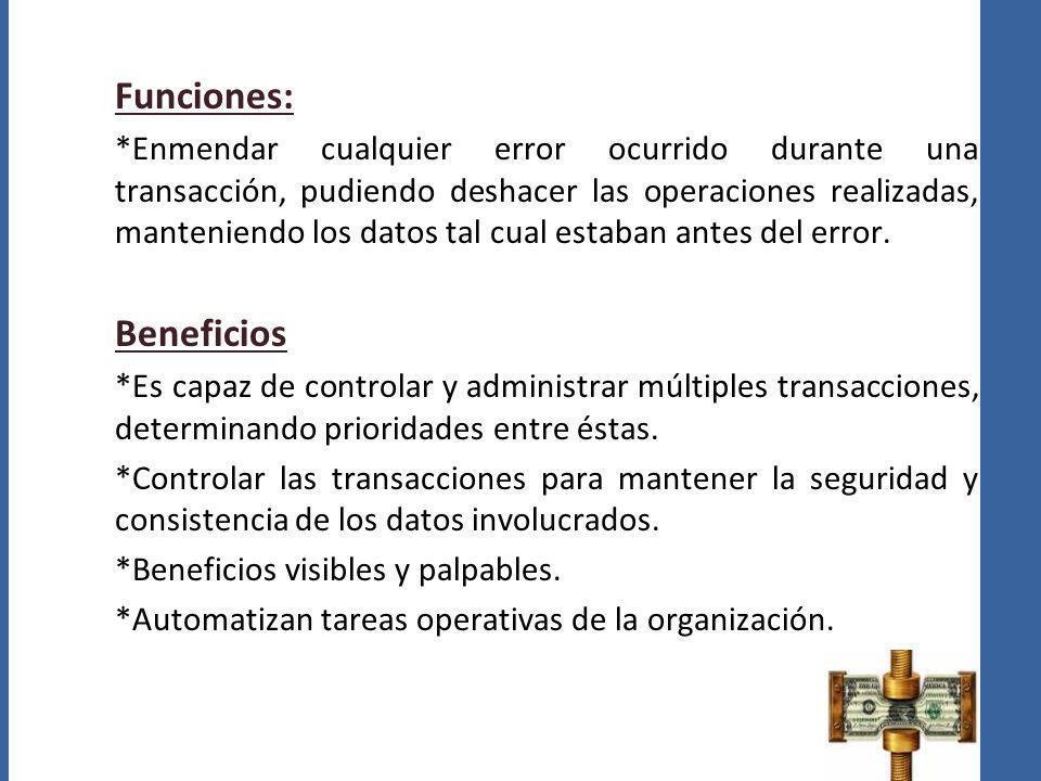 Funciones: *Enmendar cualquier error ocurrido durante una transacción, pudiendo deshacer las operaciones realizadas, manteniendo los datos tal cual es
