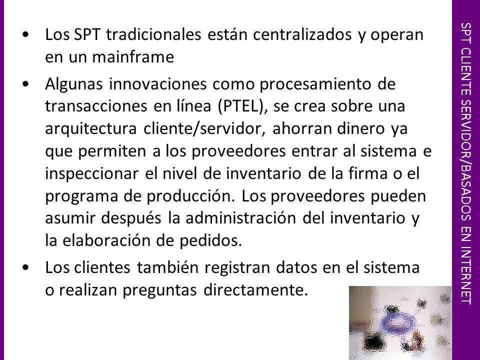 SPT CLIENTE SERVIDOR/BASADOS EN INTERNET Los SPT tradicionales están centralizados y operan en un mainframe Algunas innovaciones como procesamiento de