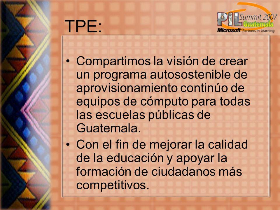 TPE: Compartimos la visión de crear un programa autosostenible de aprovisionamiento continúo de equipos de cómputo para todas las escuelas públicas de Guatemala.