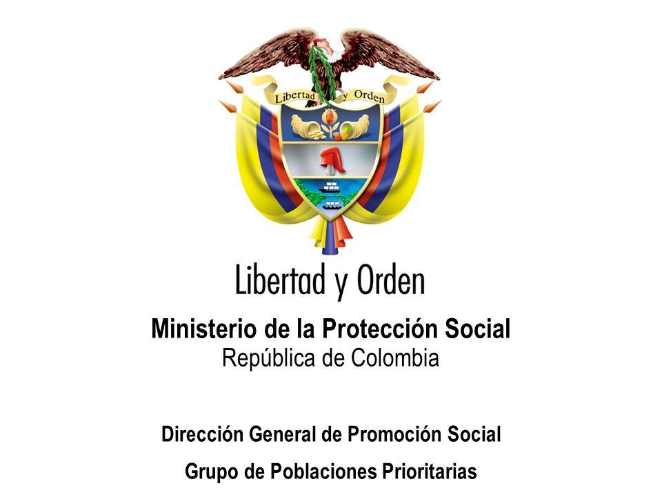 Ministerio de la Protección Social República de Colombia Dirección General de Promoción Social Grupo de Poblaciones Prioritarias