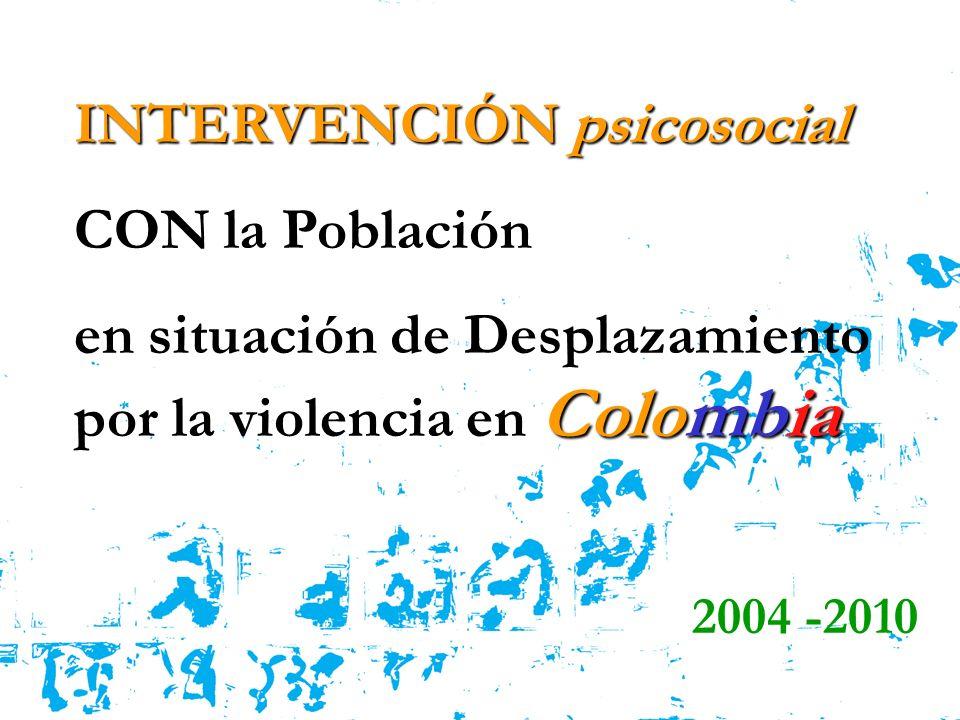 INTERVENCIÓN psicosocial CON la Población Colombia en situación de Desplazamiento por la violencia en Colombia 2004 -2010
