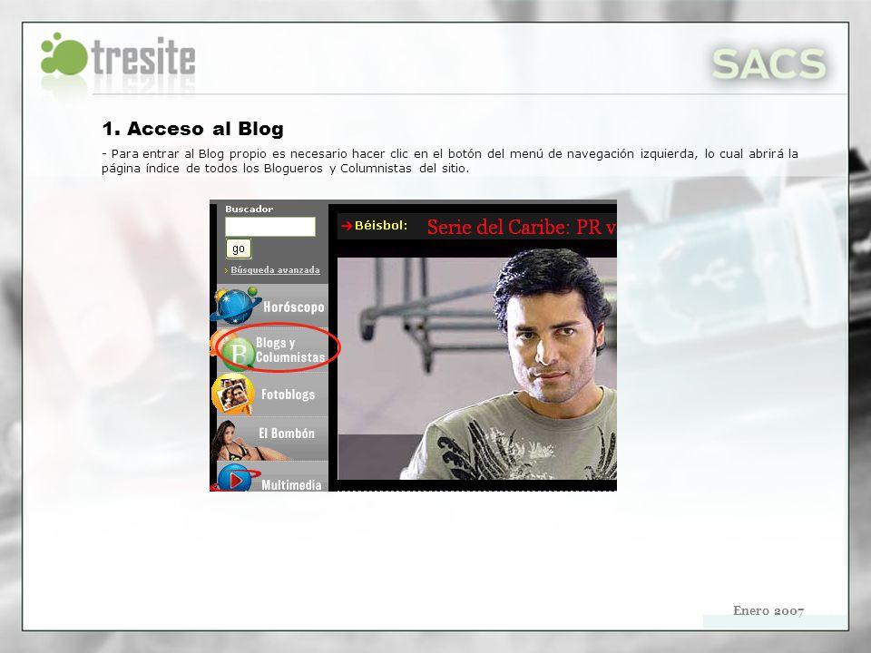 Enero 2007 1. Acceso al Blog - Para entrar al Blog propio es necesario hacer clic en el botón del menú de navegación izquierda, lo cual abrirá la pági