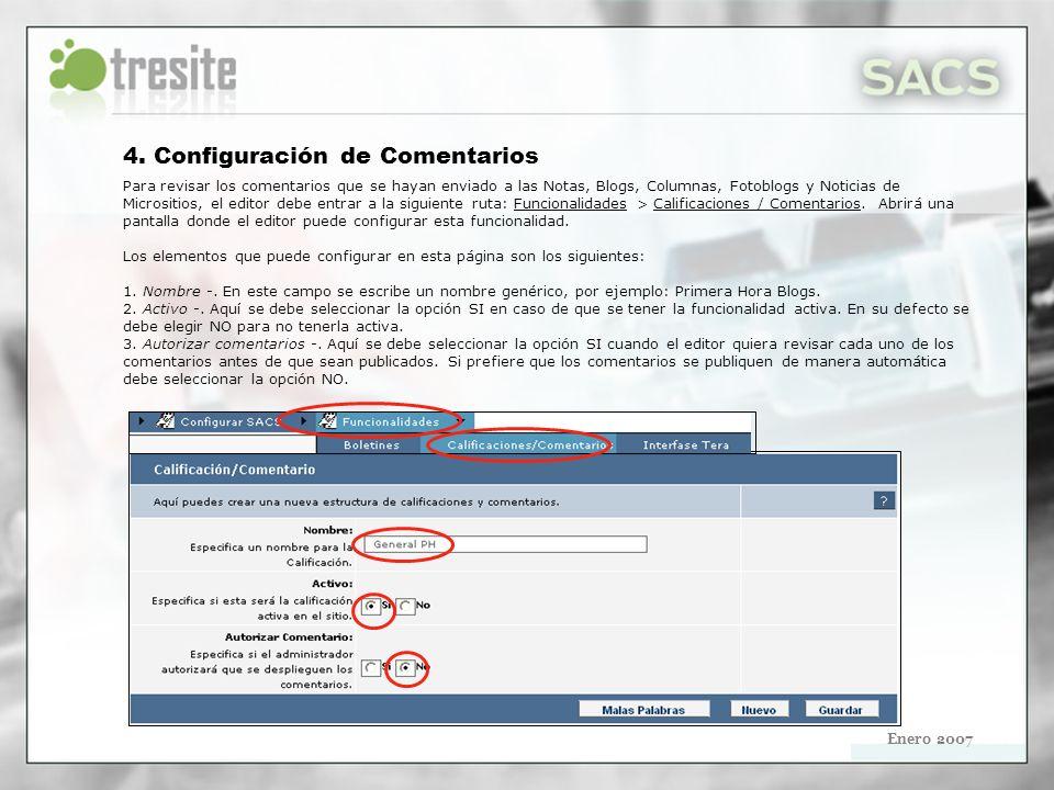 Enero 2007 4. Configuración de Comentarios Para revisar los comentarios que se hayan enviado a las Notas, Blogs, Columnas, Fotoblogs y Noticias de Mic