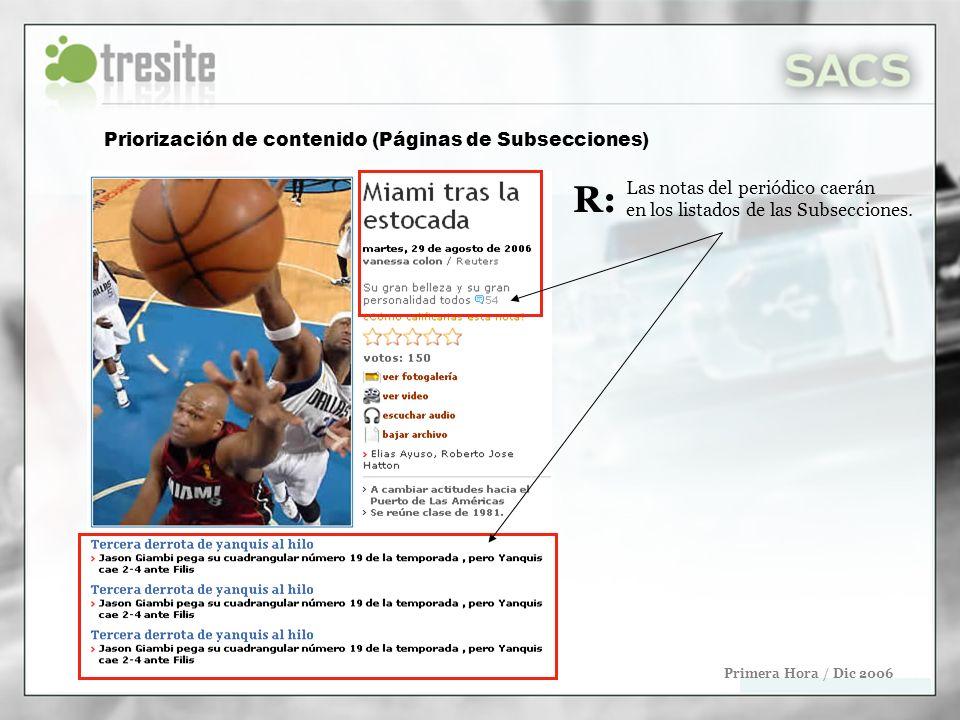 Priorización de contenido (Páginas de Subsecciones) Primera Hora / Dic 2006 Las notas del periódico caerán en los listados de las Subsecciones. R:R:
