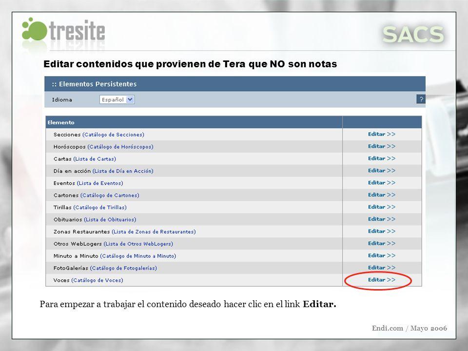 Endi.com / Mayo 2006 Editar contenidos que provienen de Tera que NO son notas Para empezar a trabajar el contenido deseado hacer clic en el link Editar.