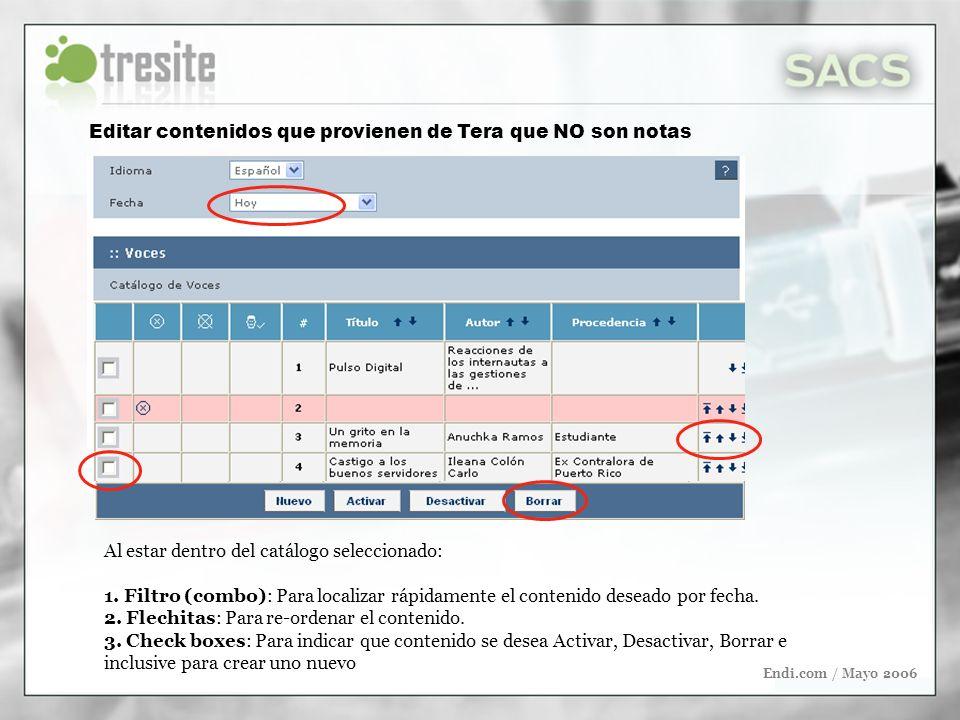 Endi.com / Mayo 2006 Editar contenidos que provienen de Tera que NO son notas Al estar dentro del catálogo seleccionado: 1. Filtro (combo): Para local