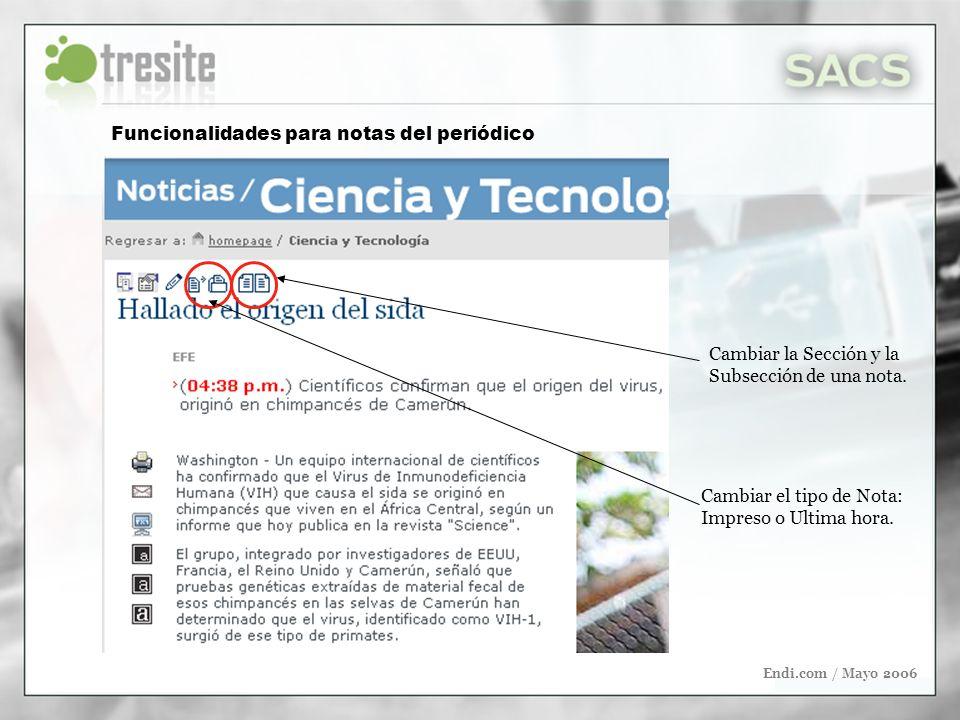 Endi.com / Mayo 2006 Funcionalidades para notas del periódico Cambiar la Sección y la Subsección de una nota.