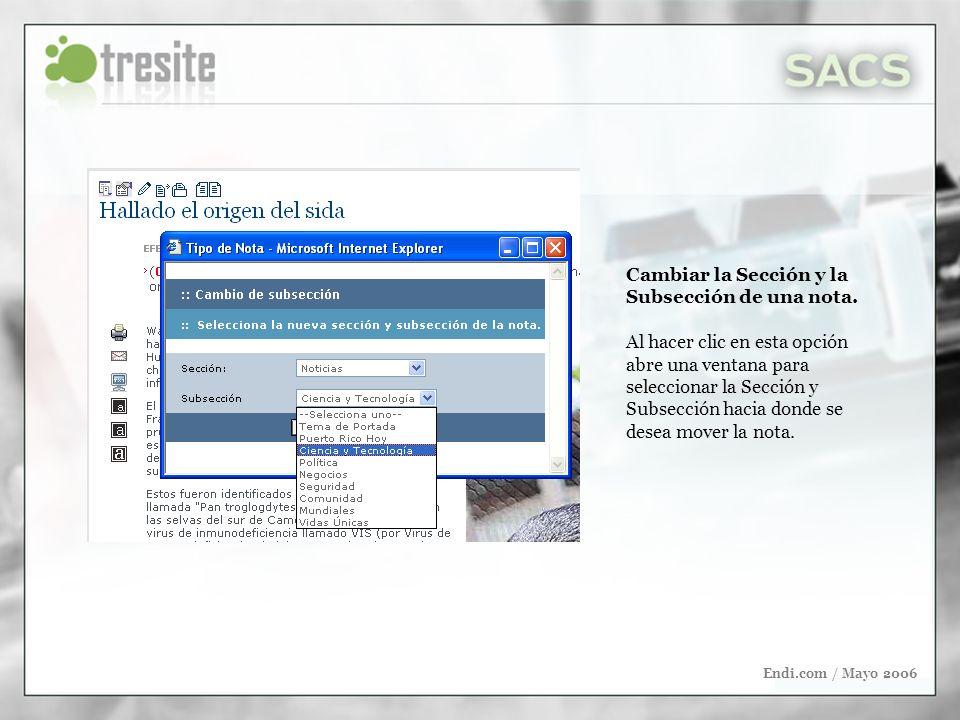 Endi.com / Mayo 2006 Cambiar la Sección y la Subsección de una nota. Al hacer clic en esta opción abre una ventana para seleccionar la Sección y Subse