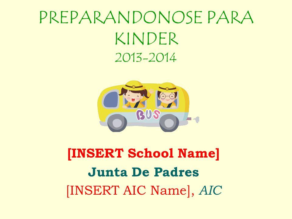 PREPARANDONOSE PARA KINDER 2013-2014 [INSERT School Name] Junta De Padres [INSERT AIC Name], AIC