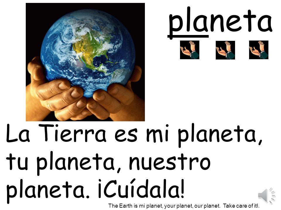 La Tierra es mi planeta, tu planeta, nuestro planeta.