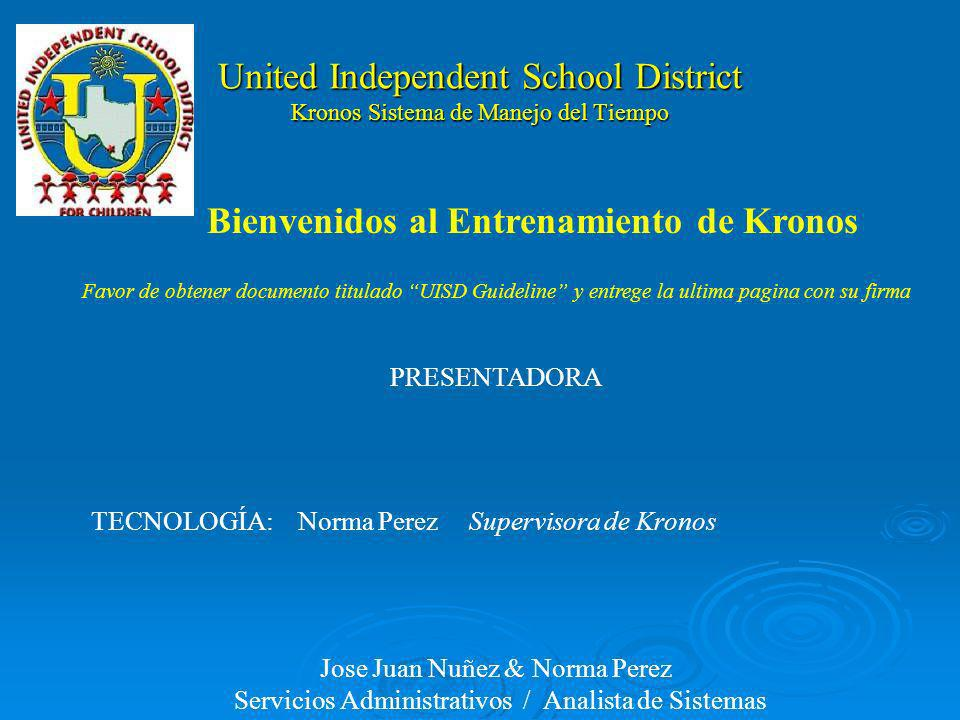 United Independent School District Kronos Time Management System PRESENTER TECHNOLOGY:Norma Perez Kronos Manager Jose Juan Nuñez & Norma Perez Adminis