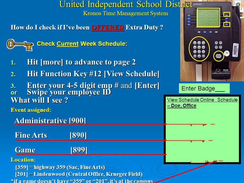 United Independent School District Kronos Time Management System ¿ Que cambios hay en Kronos? Tecla de funciones [ View Schedule ] se oprime para veri