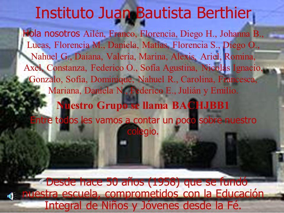 Instituto Juan Bautista Berthier Hola nosotros Ailén, Franco, Florencia, Diego H., Johanna B., Lucas, Florencia M., Daniela, Matías, Florencia S., Die