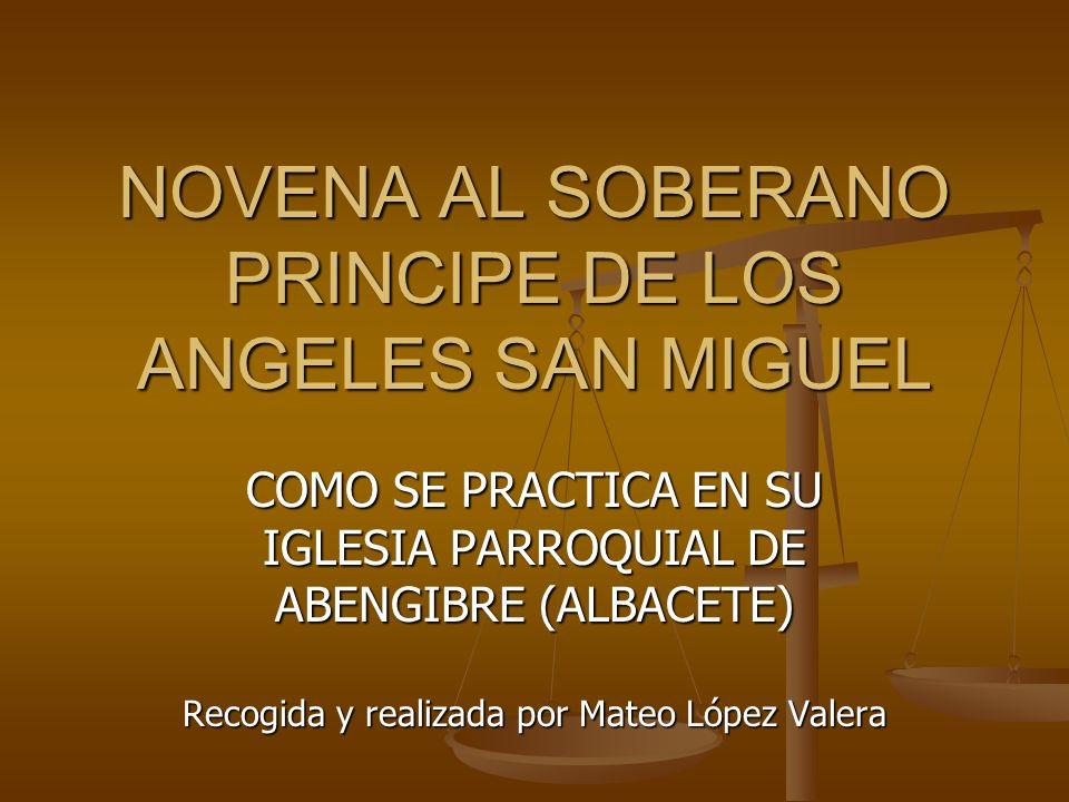 NOVENA AL SOBERANO PRINCIPE DE LOS ANGELES SAN MIGUEL COMO SE PRACTICA EN SU IGLESIA PARROQUIAL DE ABENGIBRE (ALBACETE) Recogida y realizada por Mateo