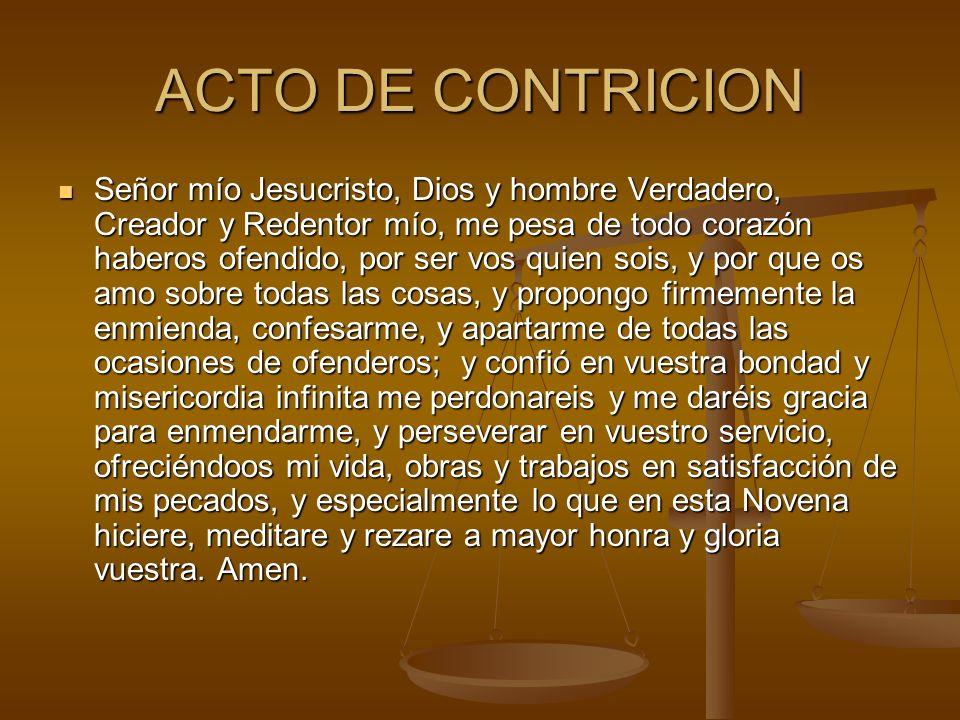 ACTO DE CONTRICION Señor mío Jesucristo, Dios y hombre Verdadero, Creador y Redentor mío, me pesa de todo corazón haberos ofendido, por ser vos quien