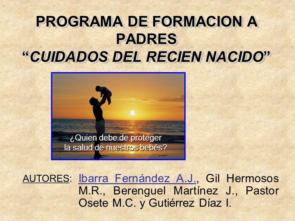 PROGRAMA DE FORMACION A PADRESCUIDADOS DEL RECIEN NACIDO Ibarra Fernández A.J., Gil Hermosos M.R., Berenguel Martínez J., Pastor Osete M.C. y Gutiérre