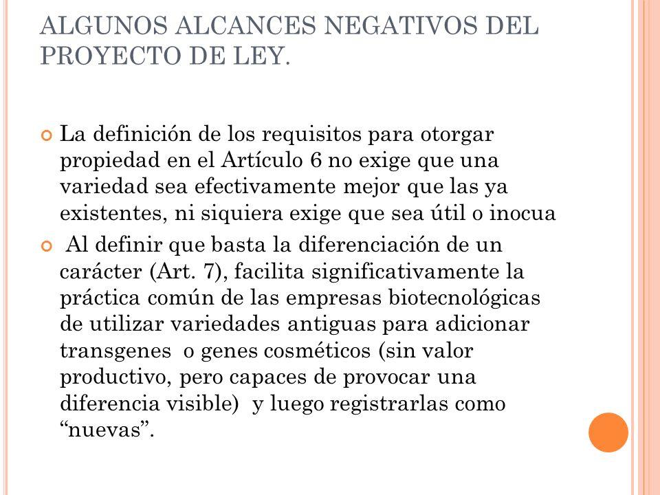 ALGUNOS ALCANCES NEGATIVOS DEL PROYECTO DE LEY. La definición de los requisitos para otorgar propiedad en el Artículo 6 no exige que una variedad sea