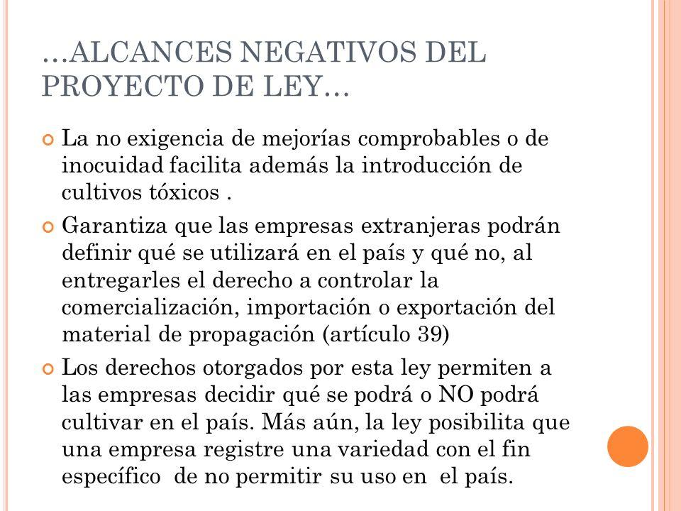 …ALCANCES NEGATIVOS DEL PROYECTO DE LEY… La no exigencia de mejorías comprobables o de inocuidad facilita además la introducción de cultivos tóxicos.