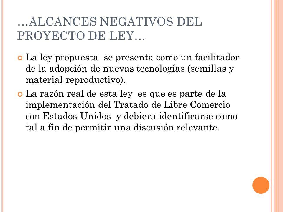 …ALCANCES NEGATIVOS DEL PROYECTO DE LEY… La ley propuesta se presenta como un facilitador de la adopción de nuevas tecnologías (semillas y material re